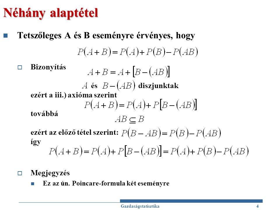 Néhány alaptétel Tetszőleges A és B eseményre érvényes, hogy  Bizonyítás és diszjunktak ezért a iii.) axióma szerint továbbá ezért az előző tétel sze