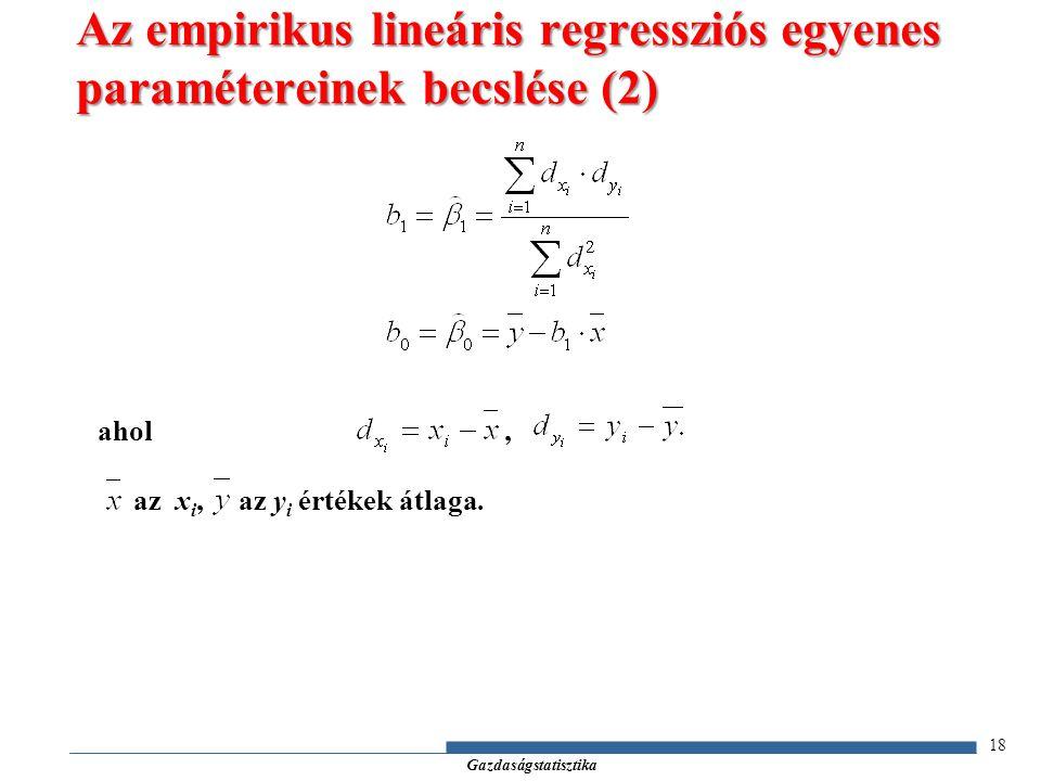 Gazdaságstatisztika 18 Az empirikus lineáris regressziós egyenes paramétereinek becslése (2) ahol, az x i, az y i értékek átlaga.