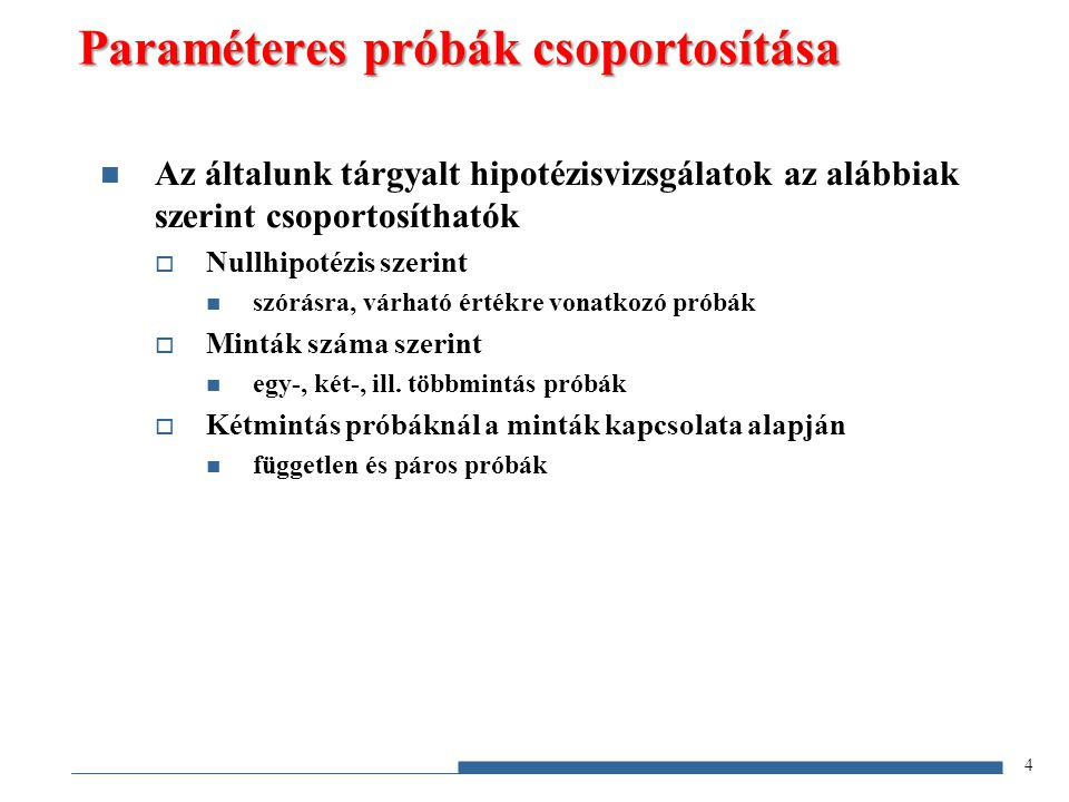 Paraméteres próbák csoportosítása Az általunk tárgyalt hipotézisvizsgálatok az alábbiak szerint csoportosíthatók  Nullhipotézis szerint szórásra, vár