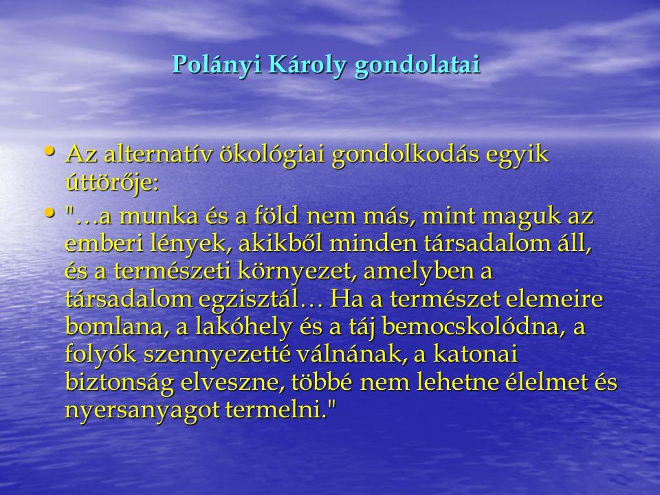 Polányi Károly gondolatai Az alternatív ökológiai gondolkodás egyik úttörője: Az alternatív ökológiai gondolkodás egyik úttörője: