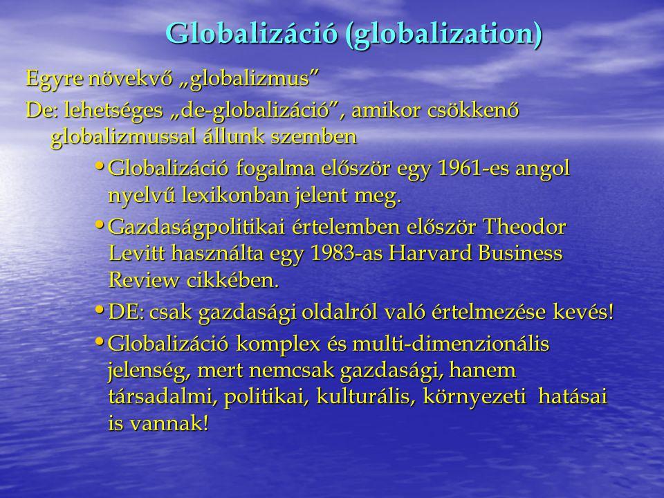 A globalizáció dimenziói Gazdasági dimenzió: Jelentése: A világgazdaság makro- és mikro-szintű integrációja, horizontális tágulása és vertikális mélyülése, egyre erősödő kölcsönös függőség (interdependencia).