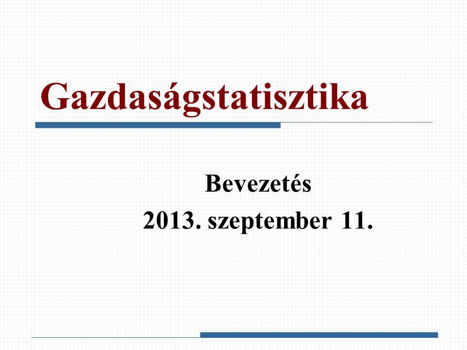 Gazdaságstatisztika Bevezetés 2013. szeptember 11.