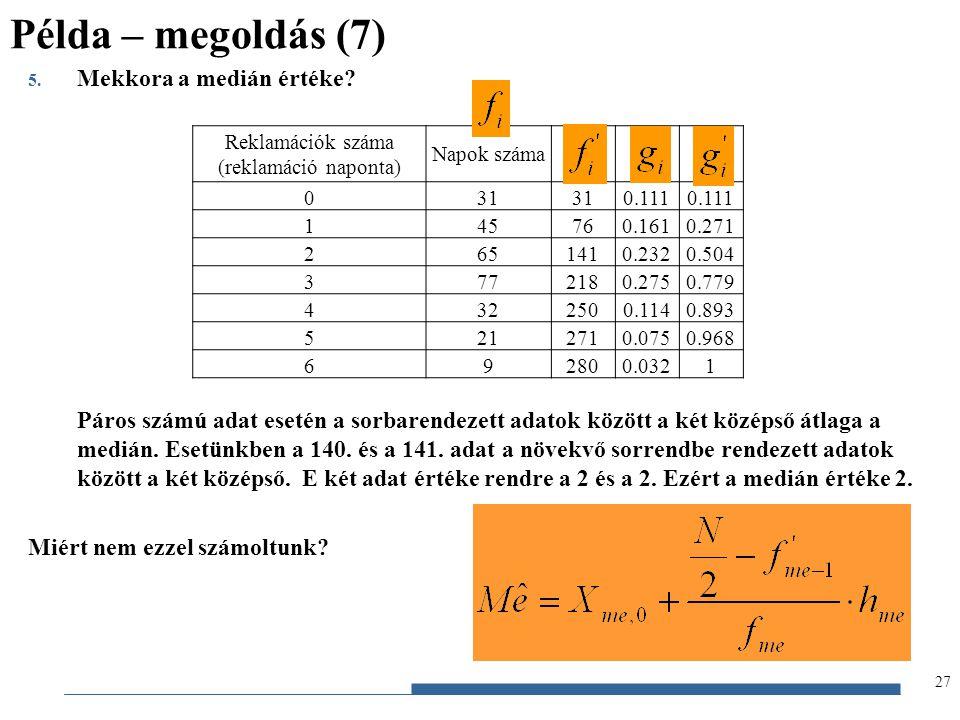 Gazdaságstatisztika, 2012 5. Mekkora a medián értéke? Páros számú adat esetén a sorbarendezett adatok között a két középső átlaga a medián. Esetünkben