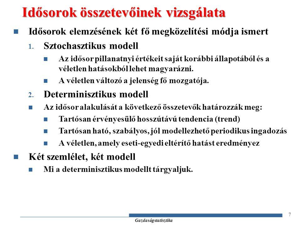 Gazdaságstatisztika 7 Idősorok elemzésének két fő megközelítési módja ismert 1. Sztochasztikus modell Az idősor pillanatnyi értékeit saját korábbi áll