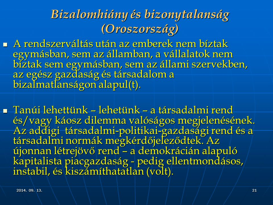 2014. 09. 13.2014. 09. 13.2014. 09. 13.21 Bizalomhiány és bizonytalanság (Oroszország) A rendszerváltás után az emberek nem bíztak egymásban, sem az á