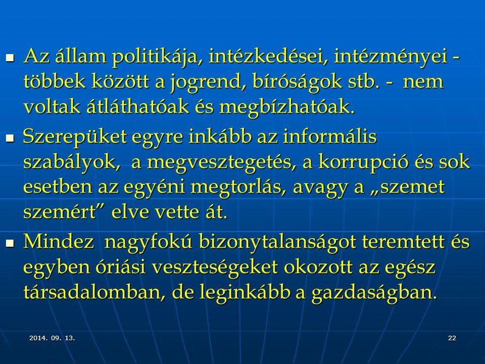 2014. 09. 13.2014. 09. 13.2014. 09. 13.22 Az állam politikája, intézkedései, intézményei - többek között a jogrend, bíróságok stb. - nem voltak átláth