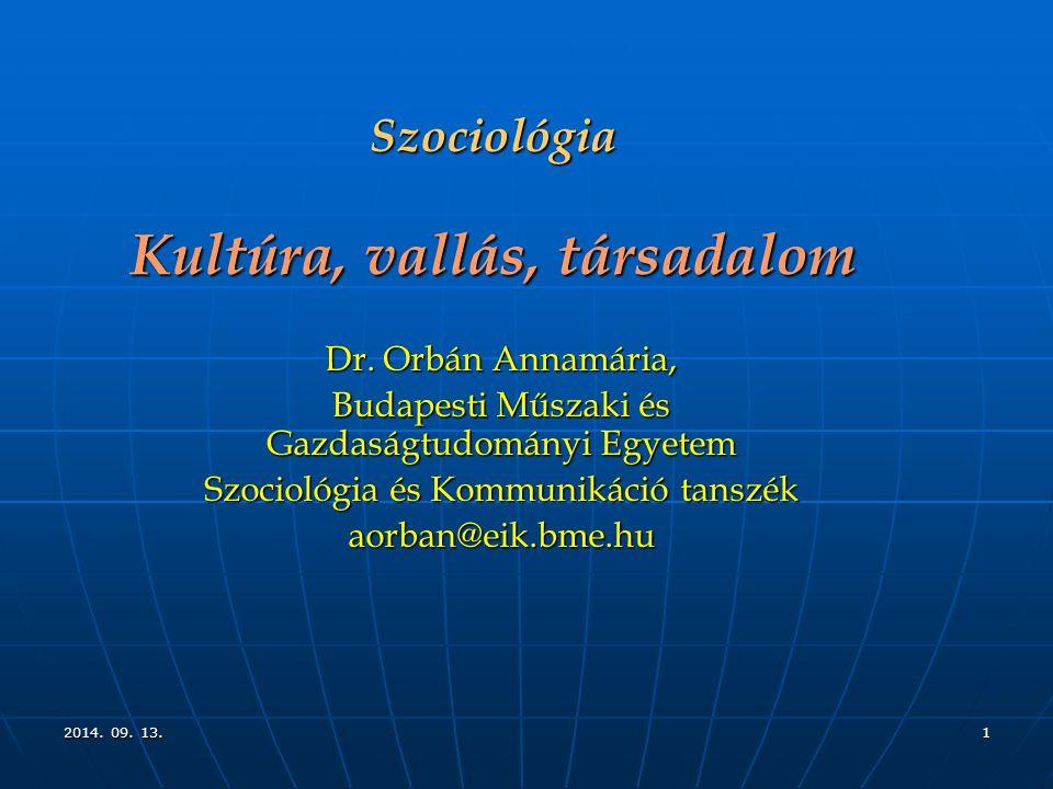 2014. 09. 13.2014. 09. 13.2014. 09. 13.1 Szociológia Kultúra, vallás, társadalom Dr.