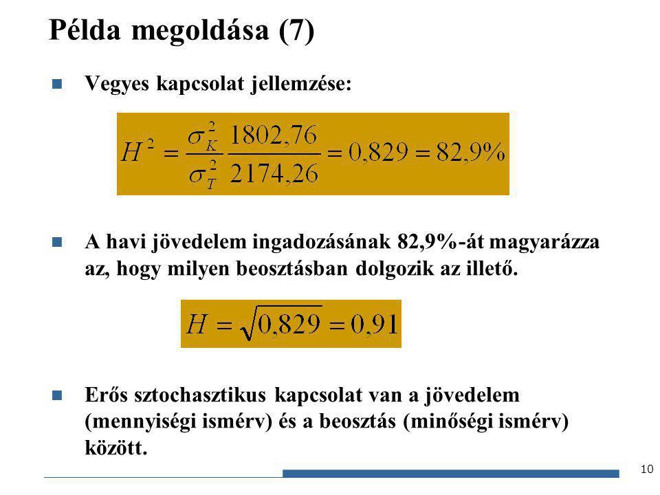 Gazdaságstatisztika, 2012 Példa megoldása (7) Vegyes kapcsolat jellemzése: A havi jövedelem ingadozásának 82,9%-át magyarázza az, hogy milyen beosztás