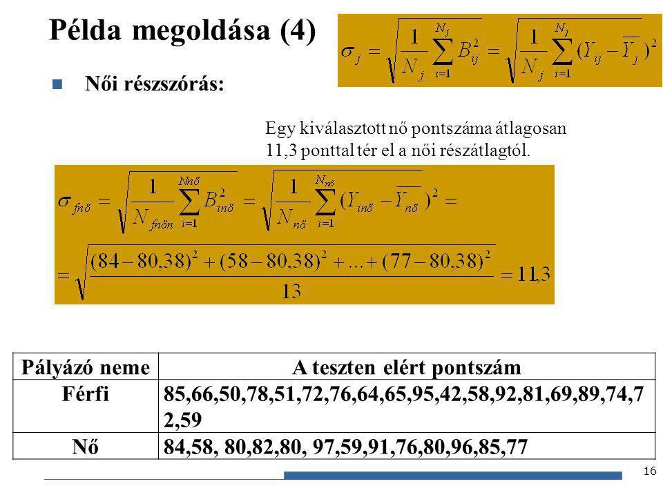 Gazdaságstatisztika, 2012 Példa megoldása (4) Női részszórás: 16 Pályázó nemeA teszten elért pontszám Férfi85,66,50,78,51,72,76,64,65,95,42,58,92,81,6