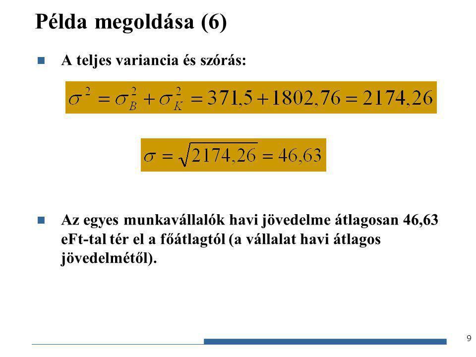 Gazdaságstatisztika, 2012 Példa megoldása (6) A teljes variancia és szórás: Az egyes munkavállalók havi jövedelme átlagosan 46,63 eFt-tal tér el a főá