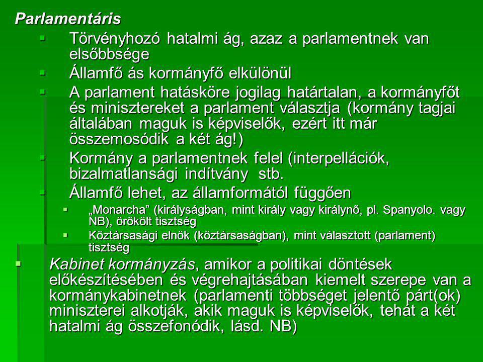 Parlamentáris  Törvényhozó hatalmi ág, azaz a parlamentnek van elsőbbsége  Államfő ás kormányfő elkülönül  A parlament hatásköre jogilag határtalan