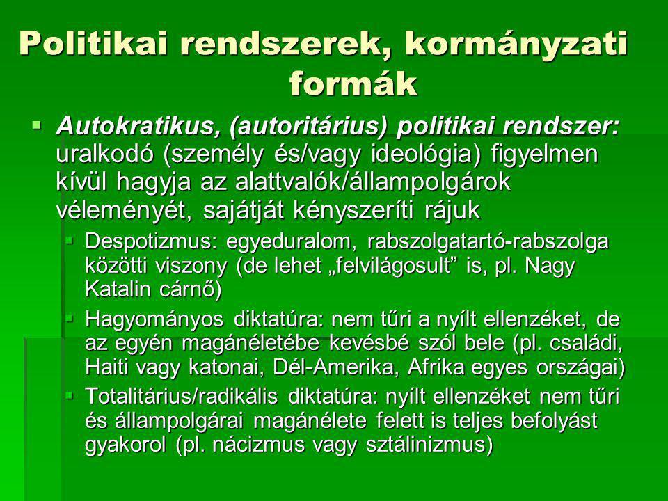 Politikai rendszerek, kormányzati formák  Autokratikus, (autoritárius) politikai rendszer: uralkodó (személy és/vagy ideológia) figyelmen kívül hagyj
