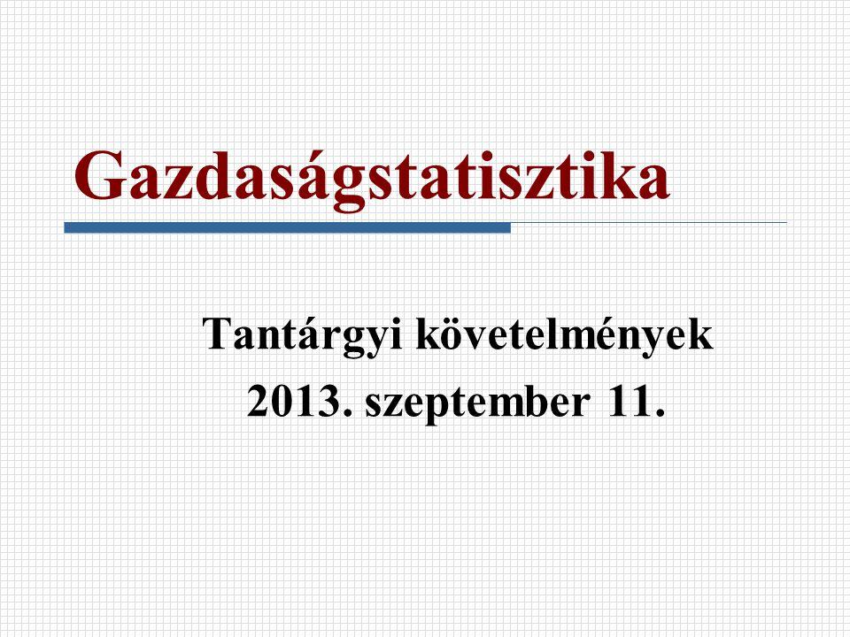 Gazdaságstatisztika Tantárgyi követelmények 2013. szeptember 11.