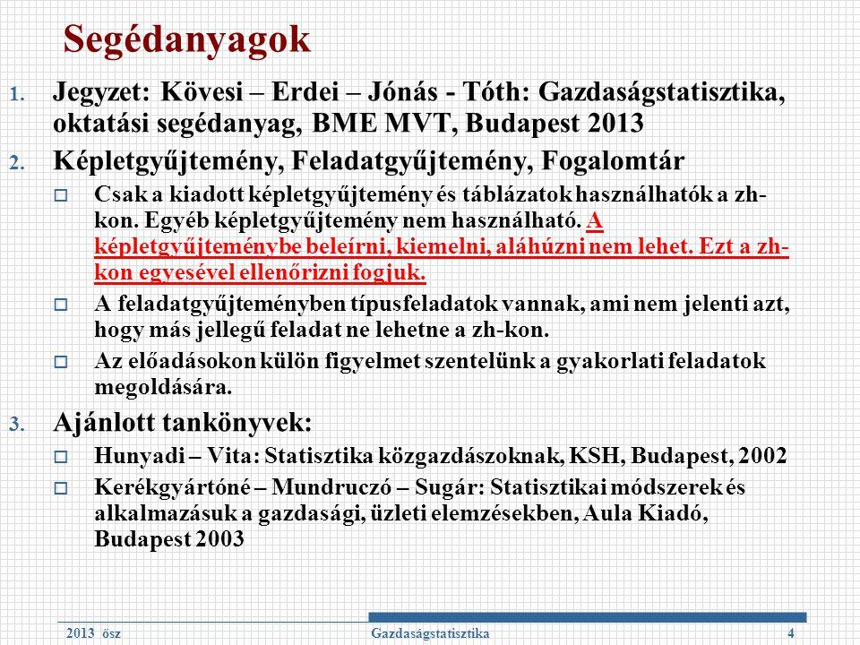 4 Segédanyagok 1. Jegyzet: Kövesi – Erdei – Jónás - Tóth: Gazdaságstatisztika, oktatási segédanyag, BME MVT, Budapest 2013 2. Képletgyűjtemény, Felada