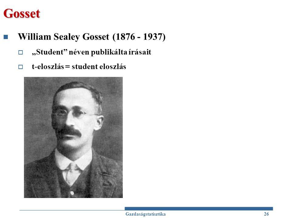 """Gosset William Sealey Gosset (1876 - 1937)  """"Student"""" néven publikálta írásait  t-eloszlás = student eloszlás Gazdaságstatisztika26"""