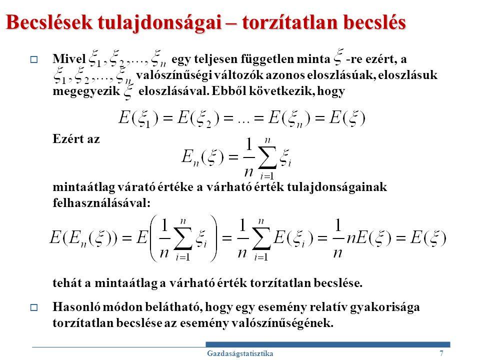 Becslések tulajdonságai – torzítatlan becslés  Mivel egy teljesen független minta -re ezért, a valószínűségi változók azonos eloszlásúak, eloszlásuk