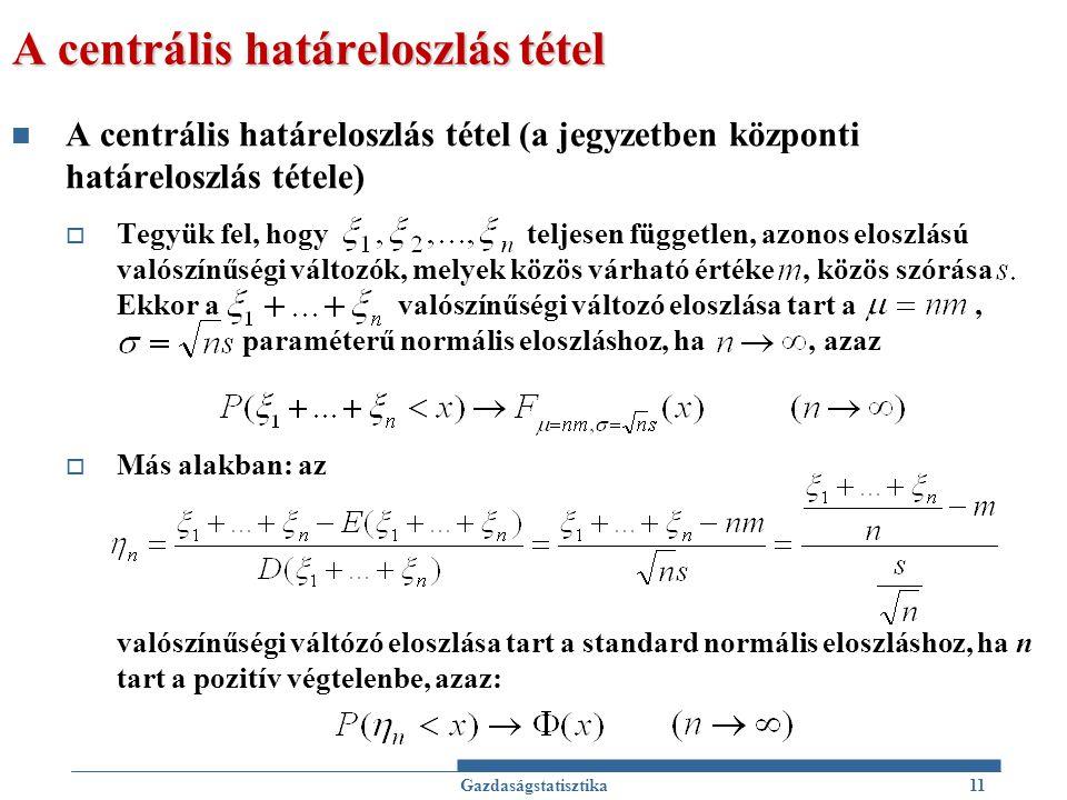 A centrális határeloszlás tétel A centrális határeloszlás tétel (a jegyzetben központi határeloszlás tétele)  Tegyük fel, hogy teljesen független, az