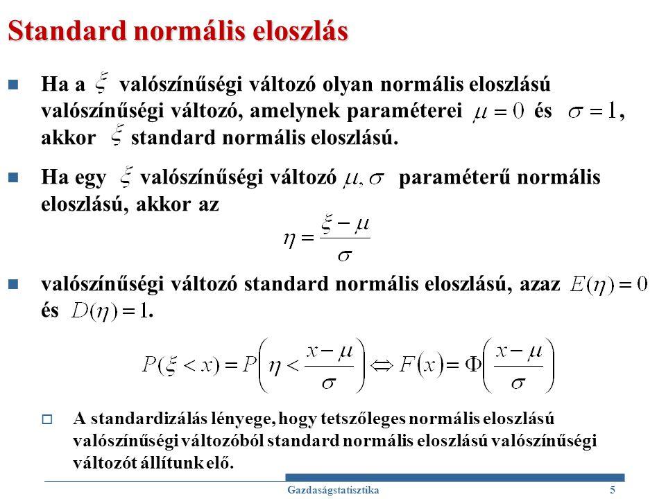 Standard normális eloszlás  A standard normális eloszlású valószínűségi változó sűrűségfüggvénye: eloszlásfüggvénye:  A standard normális eloszlású valószínűségi változó eloszlásfüggvényének helyettesítési értékei táblázatban megtalálhatók.