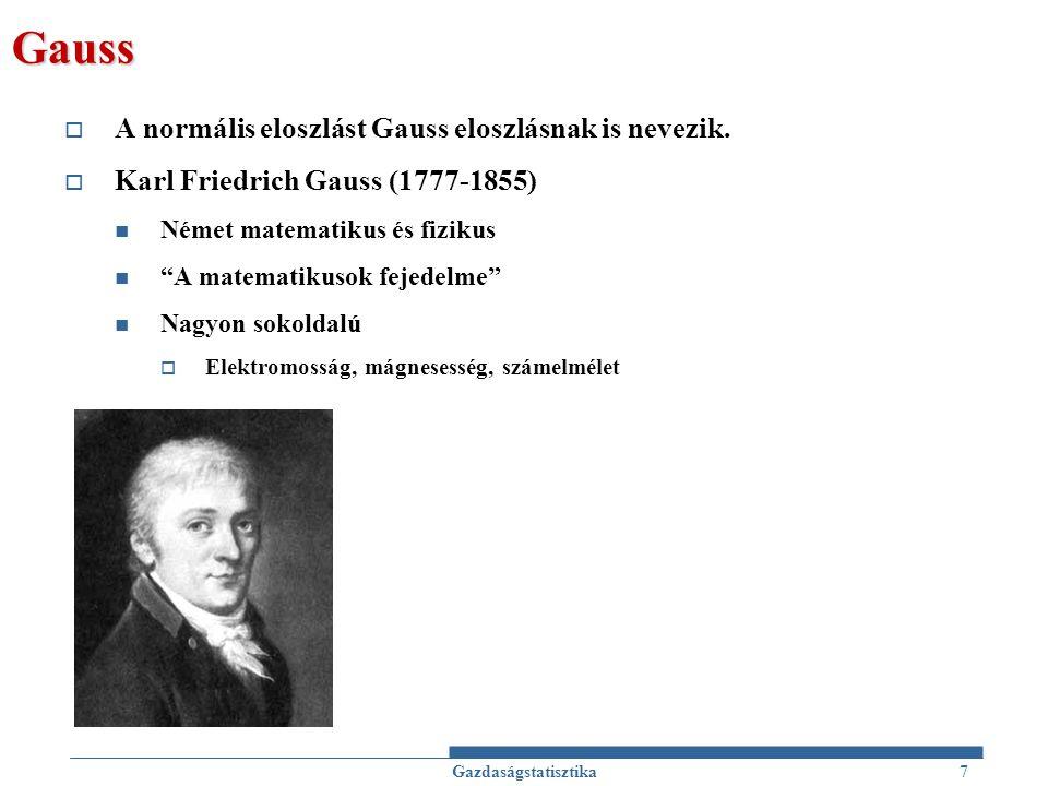 """Gauss  A normális eloszlást Gauss eloszlásnak is nevezik.  Karl Friedrich Gauss (1777-1855) Német matematikus és fizikus """"A matematikusok fejedelme"""""""