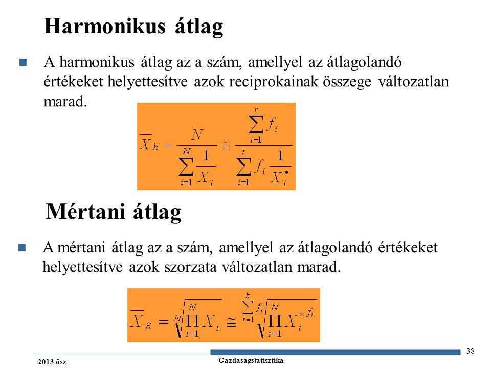 Gazdaságstatisztika 2013 ősz Harmonikus átlag A harmonikus átlag az a szám, amellyel az átlagolandó értékeket helyettesítve azok reciprokainak összege változatlan marad.