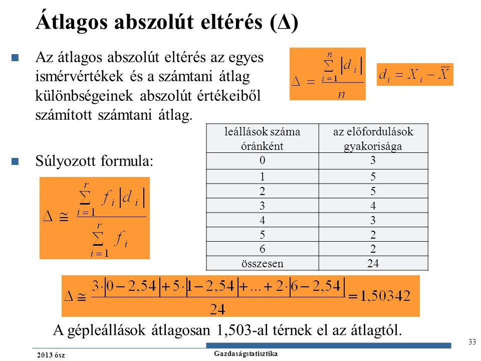 Gazdaságstatisztika 2013 ősz Átlagos abszolút eltérés (Δ) Az átlagos abszolút eltérés az egyes ismérvértékek és a számtani átlag különbségeinek abszol