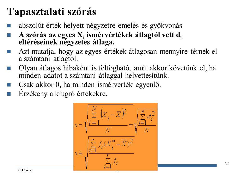 Gazdaságstatisztika 2013 ősz Tapasztalati szórás abszolút érték helyett négyzetre emelés és gyökvonás A szórás az egyes X i ismérvértékek átlagtól vet