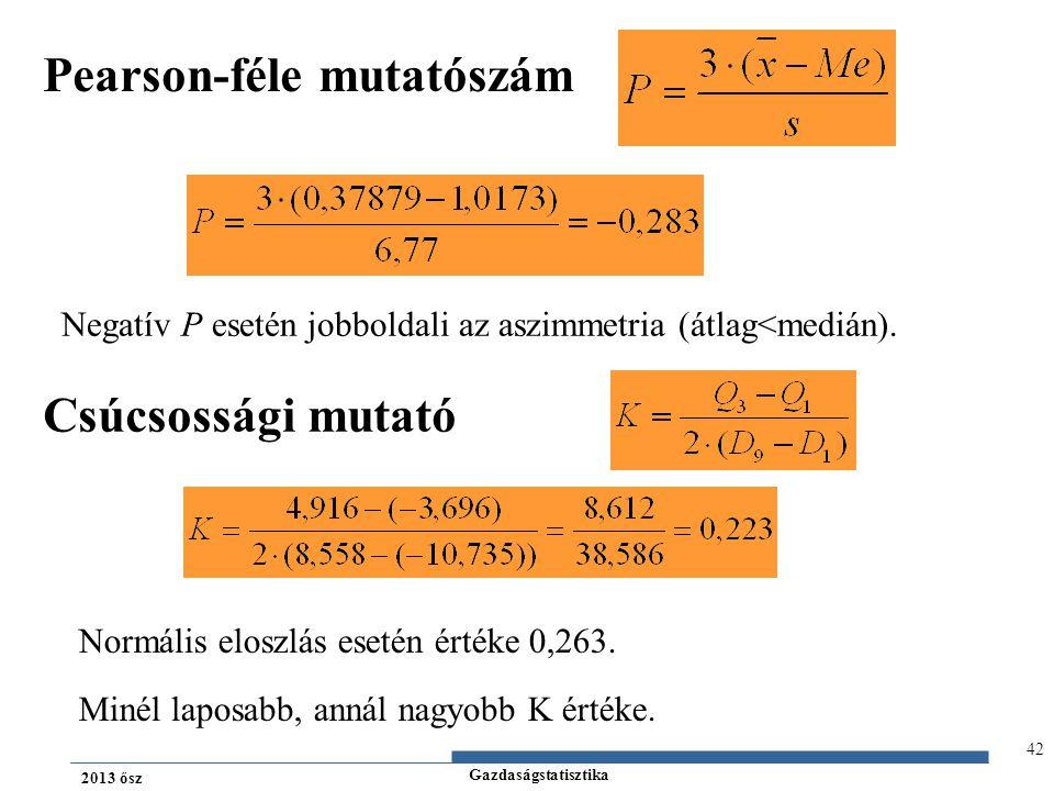 Gazdaságstatisztika 2013 ősz Pearson-féle mutatószám Csúcsossági mutató 42 Normális eloszlás esetén értéke 0,263. Minél laposabb, annál nagyobb K érté
