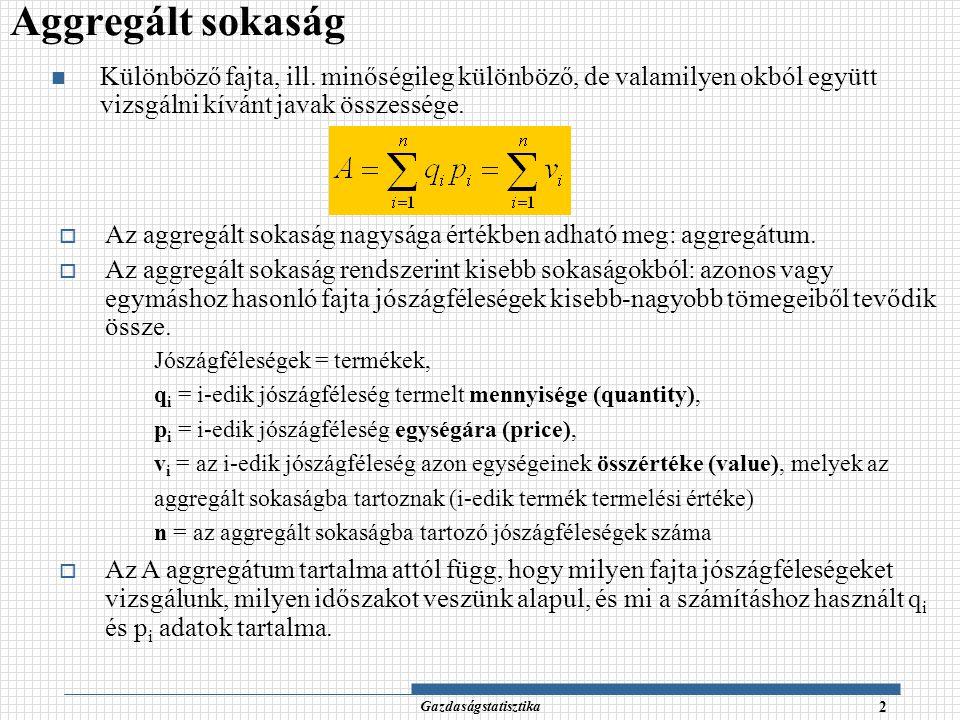 Gazdaságstatisztika 3 Indexszámítás alapjai A különféle aggregátumok időbeli és területi összehasonlításával, ill.