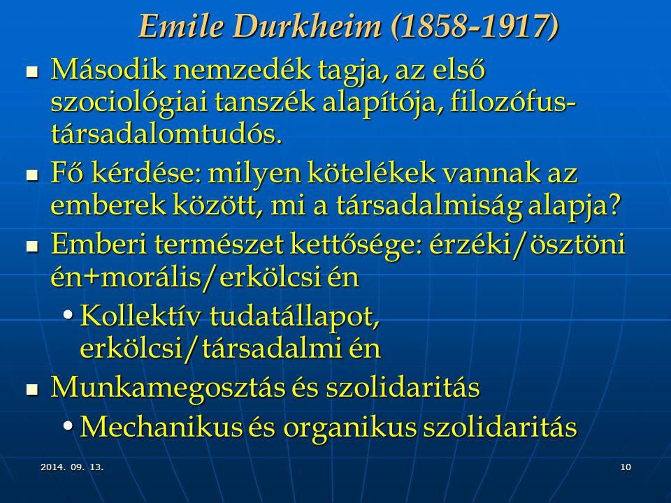 2014. 09. 13.2014. 09. 13.2014. 09. 13.10 Emile Durkheim (1858-1917) Második nemzedék tagja, az első szociológiai tanszék alapítója, filozófus- társad