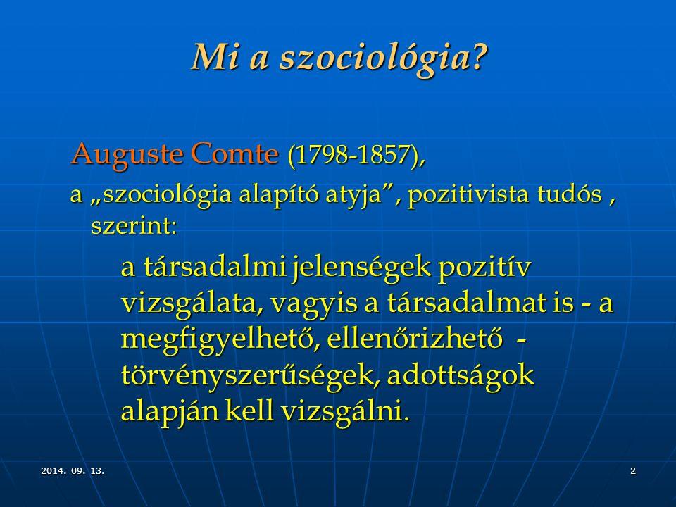 """2014. 09. 13.2014. 09. 13.2014. 09. 13.2 Mi a szociológia? Auguste Comte (1798-1857), a """"szociológia alapító atyja"""", pozitivista tudós, szerint: a tár"""