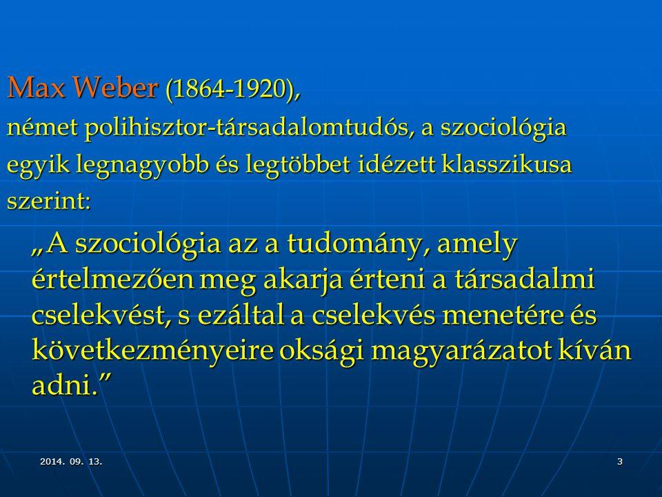 2014. 09. 13.2014. 09. 13.2014. 09. 13.3 Max Weber (1864-1920), német polihisztor-társadalomtudós, a szociológia egyik legnagyobb és legtöbbet idézett
