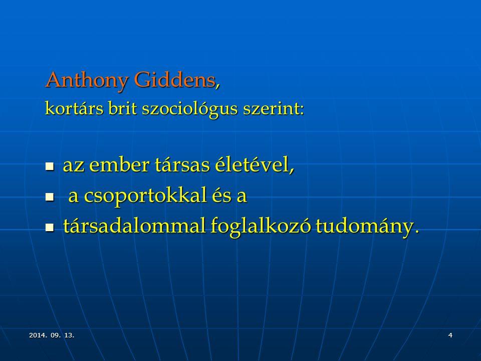 2014. 09. 13.2014. 09. 13.2014. 09. 13.4 Anthony Giddens, kortárs brit szociológus szerint: az ember társas életével, az ember társas életével, a csop
