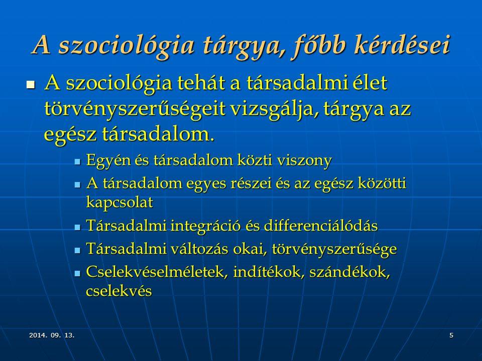 2014. 09. 13.2014. 09. 13.2014. 09. 13.5 A szociológia tárgya, főbb kérdései A szociológia tehát a társadalmi élet törvényszerűségeit vizsgálja, tárgy