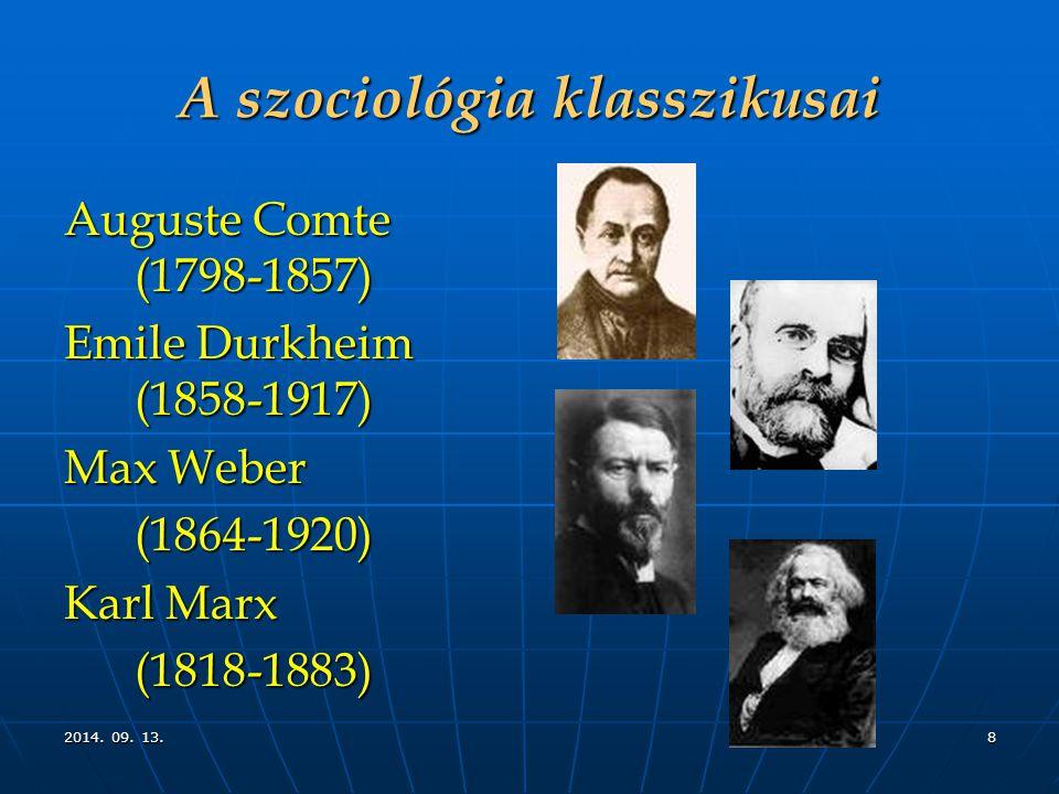 2014. 09. 13.2014. 09. 13.2014. 09. 13.8 A szociológia klasszikusai Auguste Comte (1798-1857) Emile Durkheim (1858-1917) Max Weber (1864-1920) (1864-1