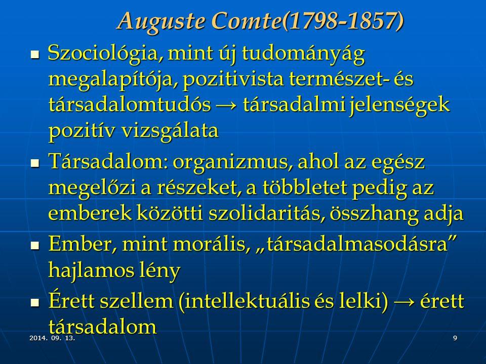 2014. 09. 13.2014. 09. 13.2014. 09. 13.9 Auguste Comte(1798-1857) Szociológia, mint új tudományág megalapítója, pozitivista természet- és társadalomtu