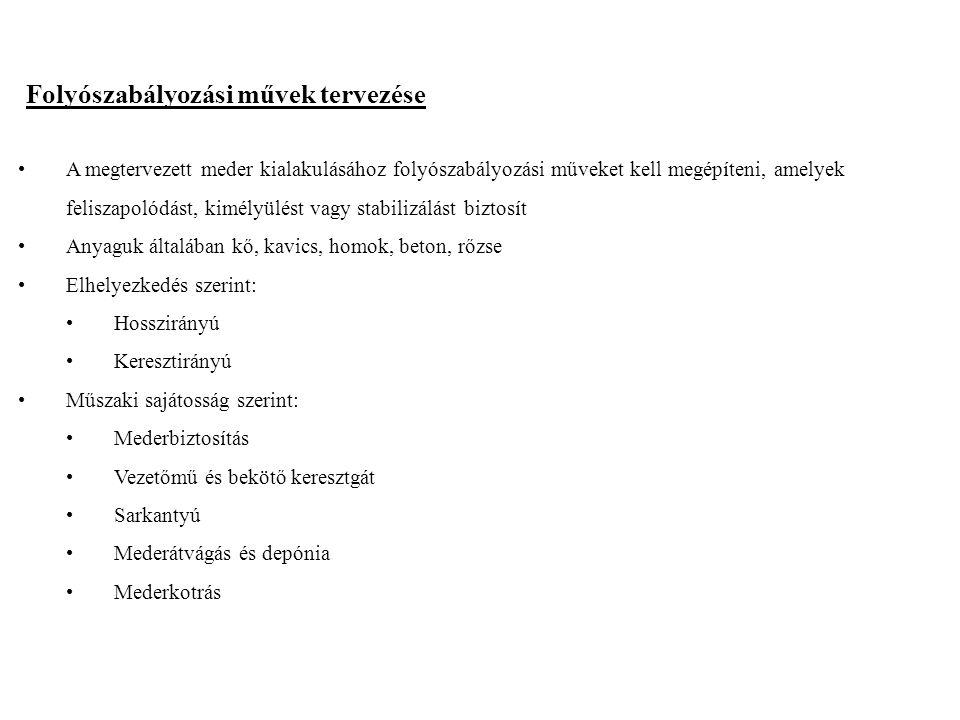 2014. 09. 13.11 Folyószabályozási művek tervezése A megtervezett meder kialakulásához folyószabályozási műveket kell megépíteni, amelyek feliszapolódá