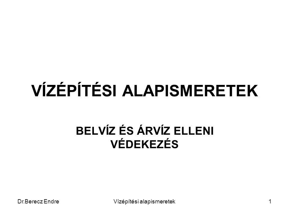 Dr.Berecz EndreVízépítési alapismeretek1 VÍZÉPÍTÉSI ALAPISMERETEK BELVÍZ ÉS ÁRVÍZ ELLENI VÉDEKEZÉS