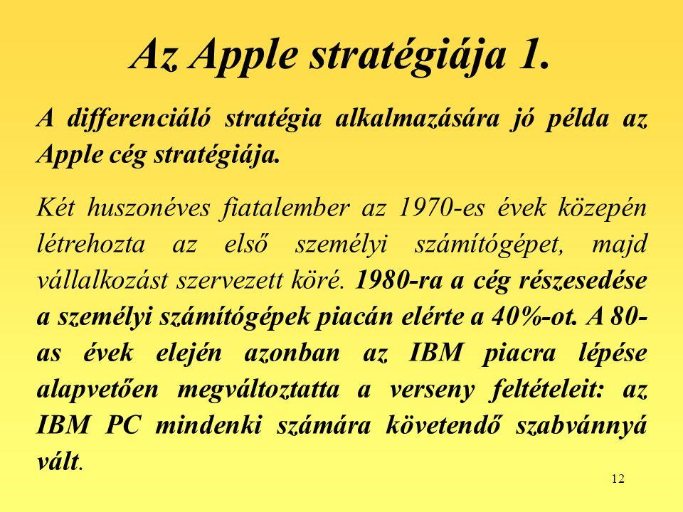 12 Az Apple stratégiája 1. A differenciáló stratégia alkalmazására jó példa az Apple cég stratégiája. Két huszonéves fiatalember az 1970-es évek közep