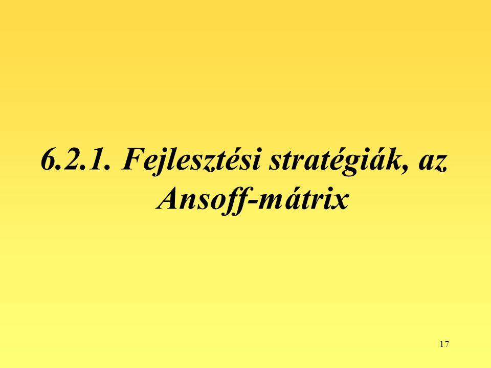17 6.2.1. Fejlesztési stratégiák, az Ansoff-mátrix