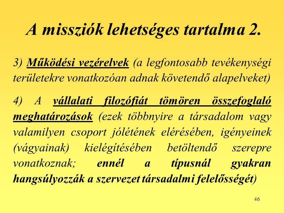 46 A missziók lehetséges tartalma 2. 3) Működési vezérelvek (a legfontosabb tevékenységi területekre vonatkozóan adnak követendő alapelveket) 4) A vál