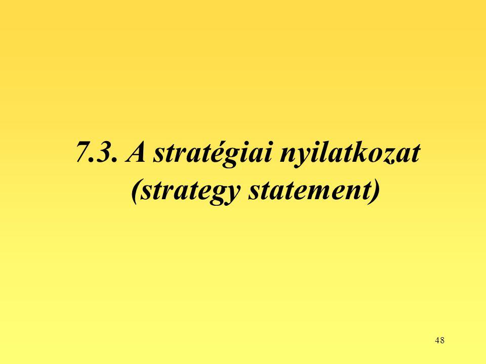 48 7.3. A stratégiai nyilatkozat (strategy statement)