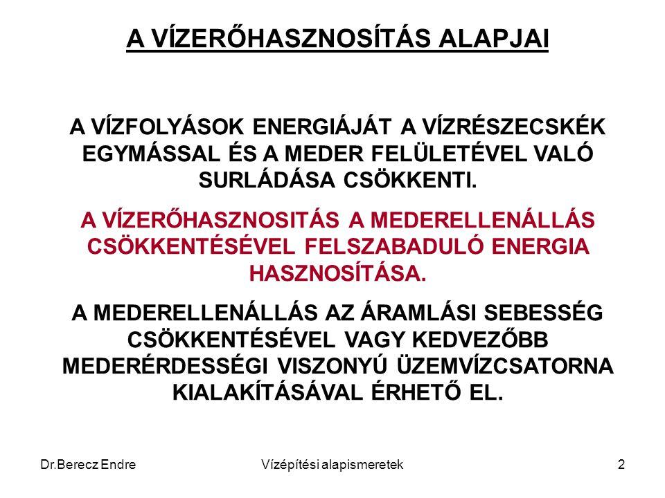 Dr.Berecz EndreVízépítési alapismeretek2 A VÍZERŐHASZNOSÍTÁS ALAPJAI A VÍZFOLYÁSOK ENERGIÁJÁT A VÍZRÉSZECSKÉK EGYMÁSSAL ÉS A MEDER FELÜLETÉVEL VALÓ SU