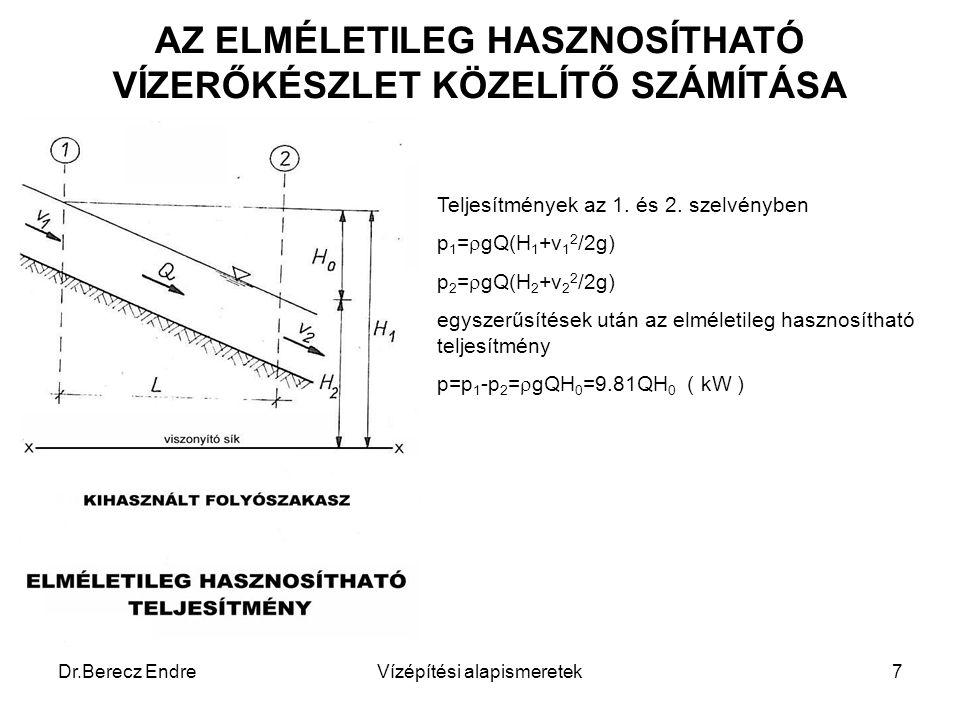 Dr.Berecz EndreVízépítési alapismeretek7 AZ ELMÉLETILEG HASZNOSÍTHATÓ VÍZERŐKÉSZLET KÖZELÍTŐ SZÁMÍTÁSA Teljesítmények az 1. és 2. szelvényben p 1 = 