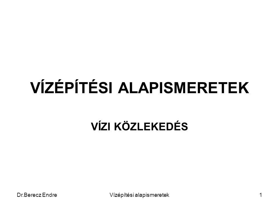 Dr.Berecz EndreVízépítési alapismeretek1 VÍZÉPÍTÉSI ALAPISMERETEK VÍZI KÖZLEKEDÉS