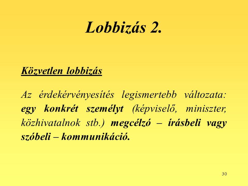 30 Lobbizás 2. Közvetlen lobbizás Az érdekérvényesítés legismertebb változata: egy konkrét személyt (képviselő, miniszter, közhivatalnok stb.) megcélz