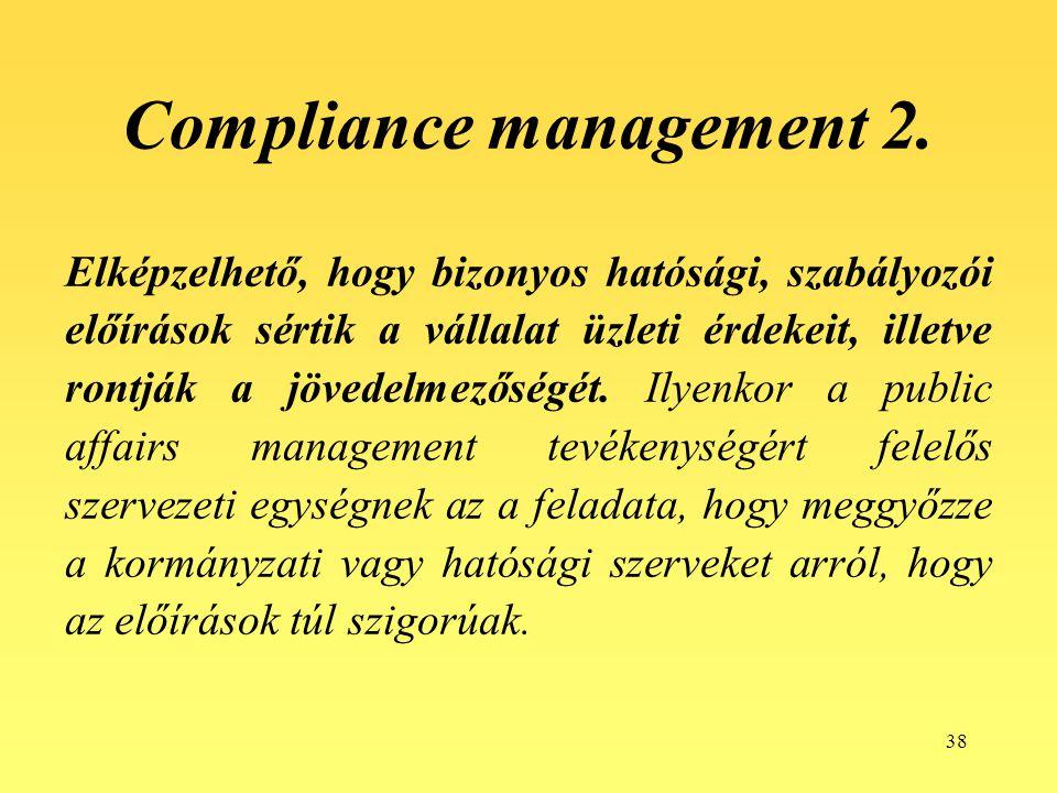 38 Compliance management 2. Elképzelhető, hogy bizonyos hatósági, szabályozói előírások sértik a vállalat üzleti érdekeit, illetve rontják a jövedelme