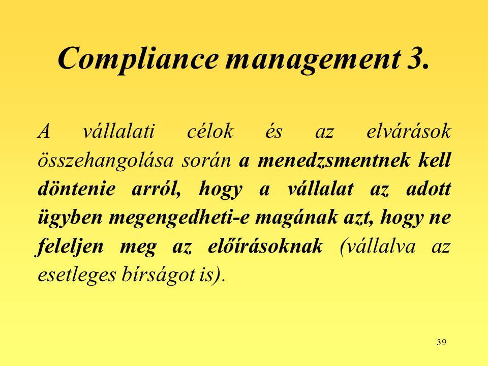 39 Compliance management 3. A vállalati célok és az elvárások összehangolása során a menedzsmentnek kell döntenie arról, hogy a vállalat az adott ügyb