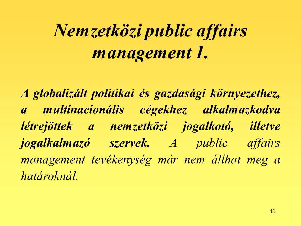 40 Nemzetközi public affairs management 1. A globalizált politikai és gazdasági környezethez, a multinacionális cégekhez alkalmazkodva létrejöttek a n