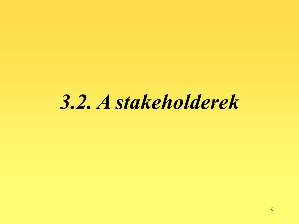 9 3.2. A stakeholderek