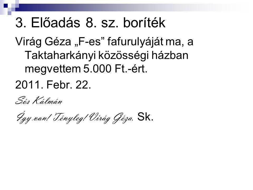 """3. Előadás 8. sz. boríték Virág Géza """"F-es"""" fafurulyáját ma, a Taktaharkányi közösségi házban megvettem 5.000 Ft.-ért. 2011. Febr. 22. Sós Kálmán Így"""